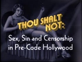 Thou Shalt Not: Sex, Sin and Censorship in Pre-Code Hollywood                                  (2008