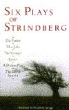 Six Plays of Strindberg: The Father, Miss Julie, The Stronger, Easter, A Dream Play, The Ghost Sonat
