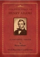 The Education of Henry Adams: A Centennial Version