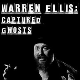 Warren Ellis: Captured Ghosts