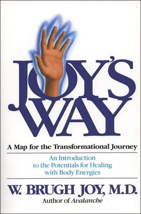 Joy's Way—A Map for the Transformational Journey: An Introduction to the Potentials for Healing with Body Energies