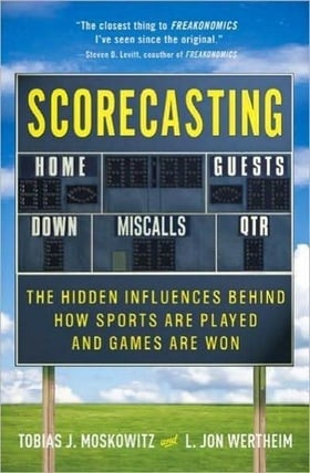 Scorecasting: The Hidden Influences Behind How Sports Are Played and Games Are Won [Hardcover]